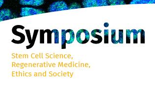 Symposium - Stem Cell Science, Regenerative Medicine, Ethics