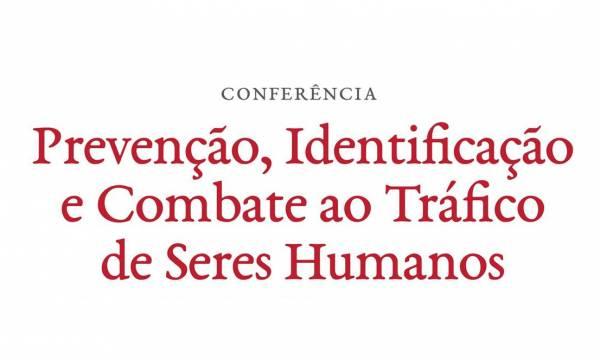 """Conferência sobre""""Prevenção, Identificação e Combate ao Tráfico de Seres Humanos"""""""
